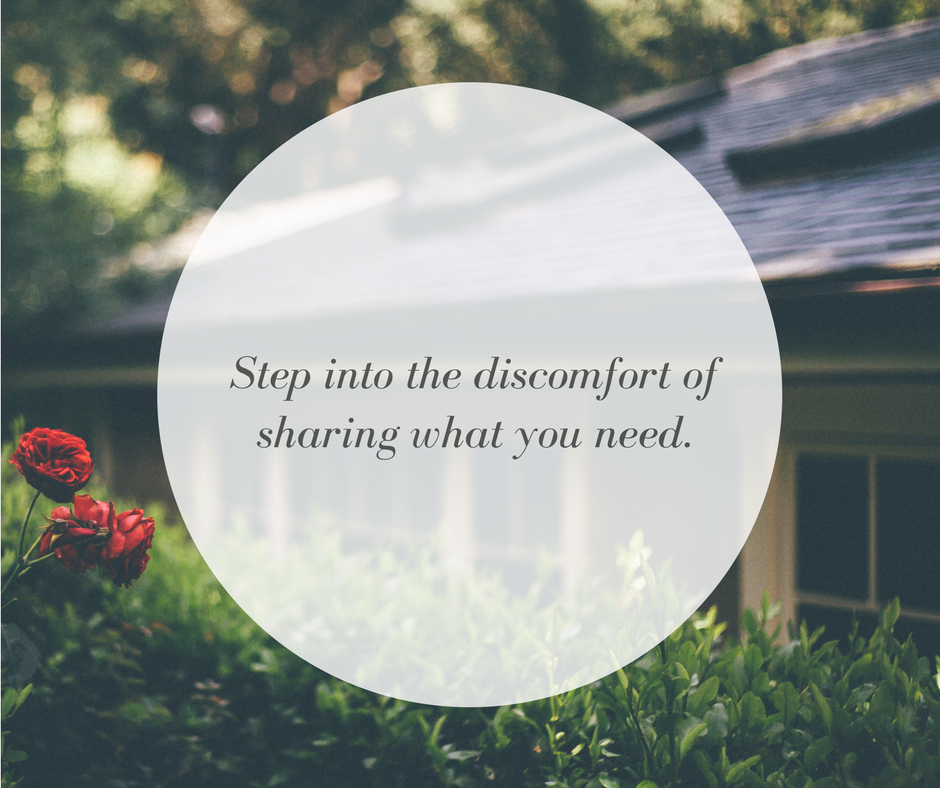 Step into the discomfort of sharing what you need.